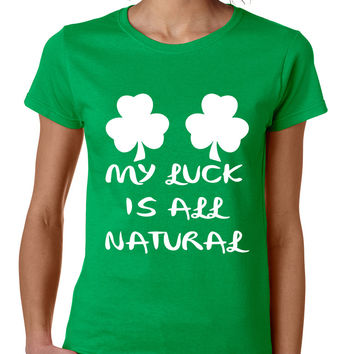 Women's T Shirt My Luck Is All Natural Shamrock St Patrick's