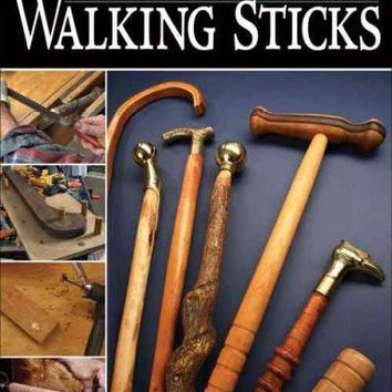 Make Your Own Walking Sticks: How to Craft Canes and Staffs from Rustic to Fancy Make Your Own Walking Sticks