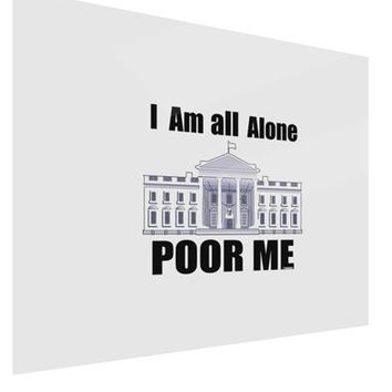 I'm All Alone Poor Me Trump Satire Gloss Poster Print Landscape - Choose Size by TooLoud