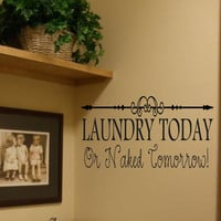 LAUNDRY-Vinyl Wall Decal- Laundry  Today or Naked Tomorrow- Laundry Room Decor