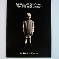Children & Childhood in the 19th Century, Ward Hellstrom, 1985
