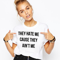 They hate me cause they ain't me T-Shirt
