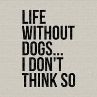 Life Without Dogs Dog Art Typography Home Decor by DigitalThings