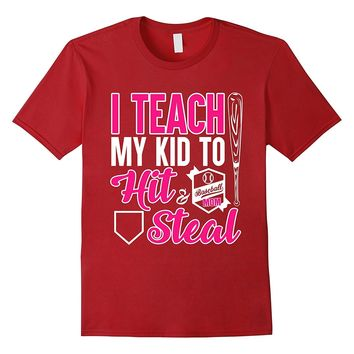 I Teach My Kid To Hit- And Steal- Mama Mother's Day T-Shirts