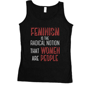 Feminism Is The Radical Notion That Women Are People -- Women's Tanktop