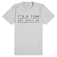 I'm a time traveler. I point and laugh at archaeologists-T-Shirt