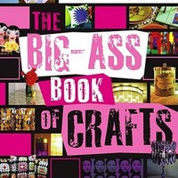 The Big-Ass Book of Crafts: Mark Montano: 9781416937852: