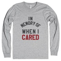 In Memory Of When I Cared Long Sleeve T-Shirt (Id6042145) |