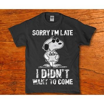 Sorry I'm late i didn't want to come - Snoopy funny adult unisex t-shirt