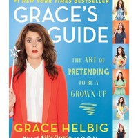 Grace's Guide: The Art of Pretending to be a Grown-Up : Grace Helbig : 9781476788005