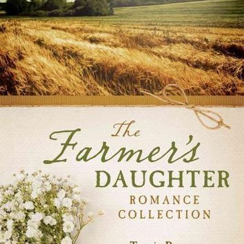 The Farmer's Daughter Romance Collection: Marty's Ride - A Time to Keep  - Beyond Today - Myles from Anywhere - Letters from the Enemy: The Farmer's Daughter Romance Collection: Five Historical Romances Homegrown in the American Heartland