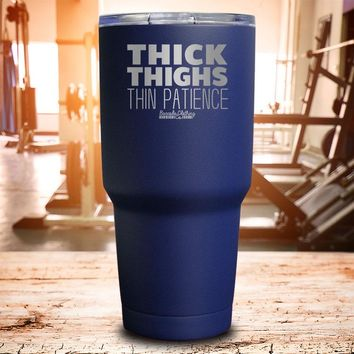 Thick Thighs Thin Patience Laser Etched Tumbler