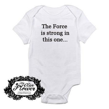 The Force Is Strong In This One - Star Wars- Embroidered Baby Bodysuit - Baby Clothes - Buy 3 Get 1 Free - Choose Size and Color