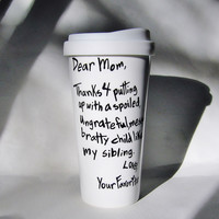 Original Dear Mom Ceramic Travel Mug, Thanks for putting up with a spoiled child, coffee cup gift for mom with rubber lid