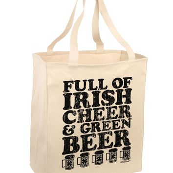 Full of Irish Cheer and Green Beer Large Grocery Tote Bag by TooLoud