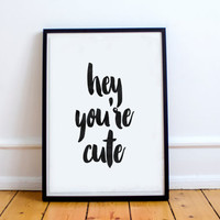 "Nursery Wall Art Typography ""Hey You're Cute"" Baby Shower Gift Wall Print Cute Modern Poster Kids Decor Nursery Wall Art Black And White"