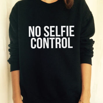 No selfie control sweatshirt jumper cool fashion sweatshirts girls women UNISEX sweater tumblr blogger gifts style funny girlfriend birthday