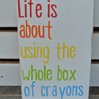 life is about using the whole box of crayons small size wooden sign painted wood sign teacher gift new student gift