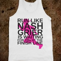 RUN LIKE NASH GRIER IS WAITING FOR YOU AT THE FINISH LINE