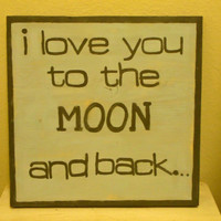 I love you to the moon and back Hand painted Sign by Stella by the Sea
