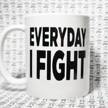 EVERYDAY I FIGHT Coffee Mug / MMA / Mixed Martial Arts / Bjj / Brazilian JiuJitsu / Grappling