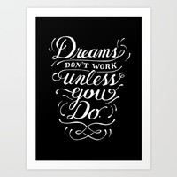 Dreams don't work unless you do Art Print by Caitlin Workman