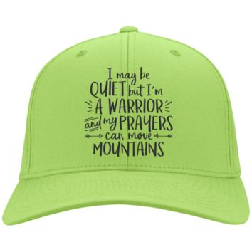 I May Be Quiet But I'm A Warrior And My Prayers Can Move Mountains Twill Cap