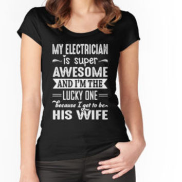 'My Electrician Is Super Awesome And I Get To Be His Wife' T-Shirt by niceredtee