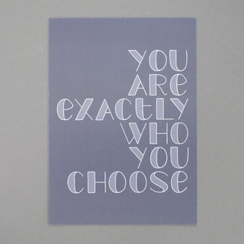 Print // You Are Exactly Who You Choose (5x7)