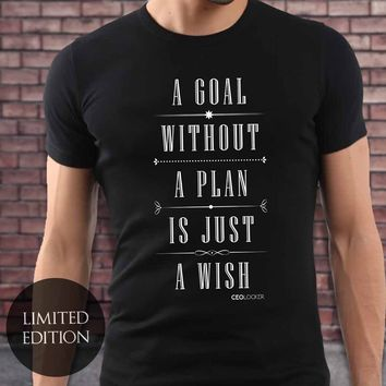 Limited Edition - A Goal Without A Plan Is Just A Wish