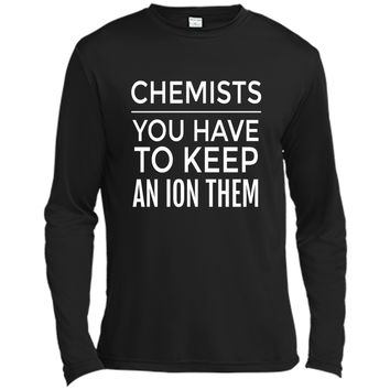 Funny Chemistry T Shirt; Chemists - Have to Keep an ION Them