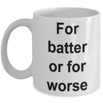 Funny Baking Gifts Mug - For Batter Or For Worse Ceramic Coffee Cupe