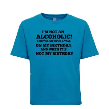 I'm Not An Alcoholic I Only Drink Twice A Year On My Birthday And When It's Not My Birthday  Unisex Kid's Tee