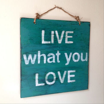 Live What You Love Sign / Weathered Sign / Inspirational Sign / Wood Sign Sayings