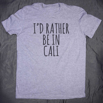 I'd Rather Be In Cali Tumblr Top Slogan California Ocean Beach Life Summer Surfer Tee T-shirt