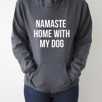 Namaste Home With My Dog  Hoodies Unisex  fashion teen girls womens gifts ladies saying humor love animal bed jumper cute