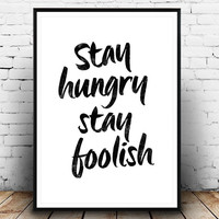 Inspirational print, motivational quote, quote poster print, Typography Posters, Home decor, words, steve jobs, stay hungry stay foolish