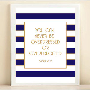 Navy, White, and Gold Striped Oscar Wilde 'You Can Never Be Overdressed or Overeducated' print poster