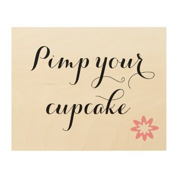 Pimp your cupcake Sign Wood Print