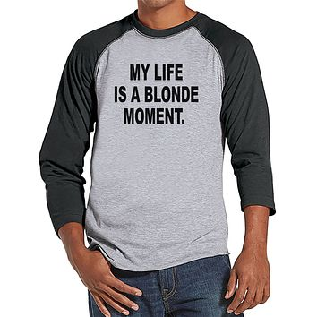 Men's Funny Shirt - Life Is a Blonde Moment - Funny Mens Shirts - Funny Shirt - Grey Raglan - Gift for Him - Funny Gift Idea for Boyfriend