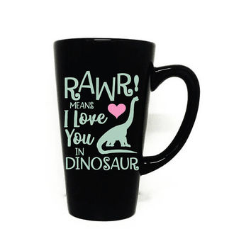 Rawr means I love you in dinosaur Funny Coffee Mug Saying, Mother's Day Gift from kids, Dinosaur Coffee Mug, Baby Shower Gift for her