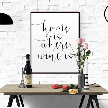 "WINE QUOTE ""Home Is Where The Wine Is"" Digital Download inspirational quote home decor wall art typography print dining room housewarming"
