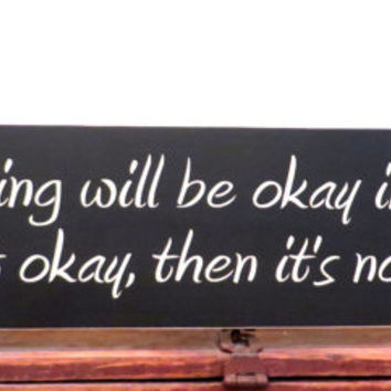 Wall art - Everything will be okay in the end wood sign - home decor - rustic sign - wall hanging - inspirational sign