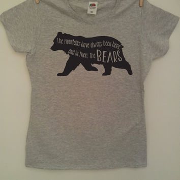 The mountains have always been here, and in them, the bears. - Bear Quote TShirt