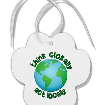 Think Globally Act Locally - Globe Paw Print Shaped Ornament