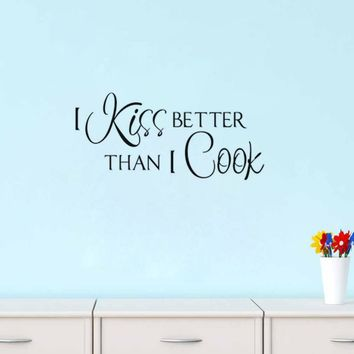 I Kiss Better Than I Cook Kitchen Wall Decal Quote Wall Stickers