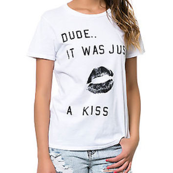 DUDE.. IT WAS JUST A KISS TEE
