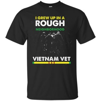 Vietnam Veteran - I grew up in a rough neighborhood T-shirt