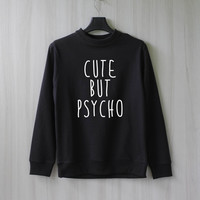 Cute But Psycho Sweatshirt Sweater Shirt – Size XS S M L XL