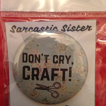 Don't Cry, Craft! 2.5 Inch Pinback Button